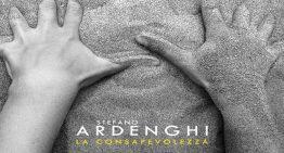 La Consapevolezza il nuovo album di Stefano Ardenghi, su tutte le piattaforme e negli store