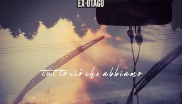 """EX-OTAGO : IL NUOVO SINGOLO E VIDEO """"TUTTO CIÒ CHE ABBIAMO"""""""