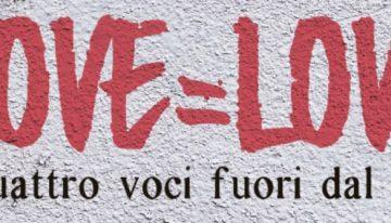 """""""Love = Love – Quattro voci fuori dal coro""""."""